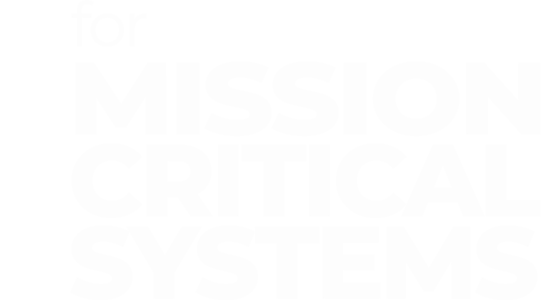 for MISSION-CRITICAL SYSTEMS